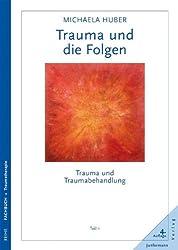 Trauma und die Folgen. Trauma und Traumabehandlung, Teil 1