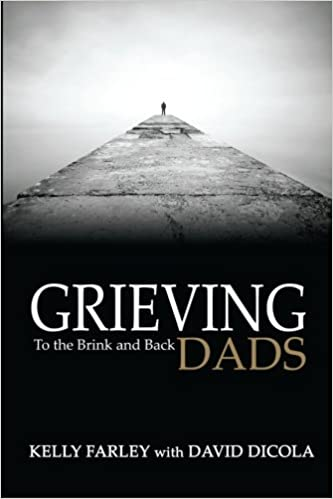 grieving dads to the brink and back kelly farley david dicola
