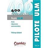 400 questions pour le pilote ULM - Avec réponses commentées - Collection PILOTE ULM