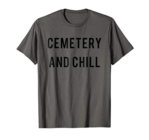 Cemetery And Chill T shirt | Tshirt / Words Only Black Font