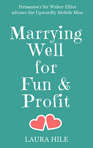 Marrying Well for Fun & Profit: Persuasion's Sir Walter Elliot advises the Upwardly Mobile Miss
