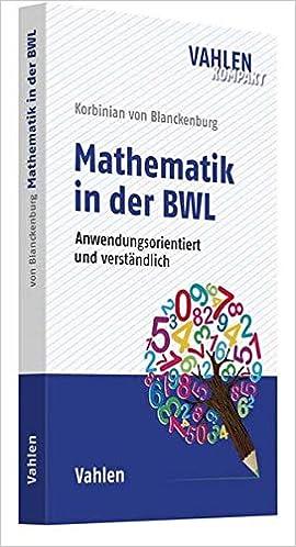 Mathematik In Der Bwl Anwendungsorientiert Und Verständlich