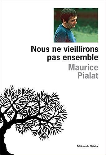 Nous Ne Vieillirons Pas Ensemble Littérature Française French Edition Pialat Maurice 9782879295077 Books