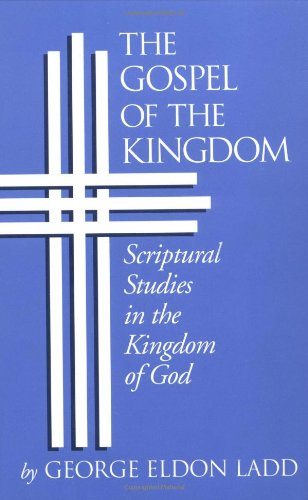 Gospel of the Kingdom: Scriptural Studies in the Kingdom of God by George Eldon Ladd
