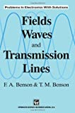 Fields, Waves and Transmission Lines, F. A. Benson and T. M. Benson, 0412363704