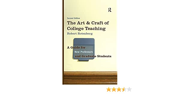 The Art and Craft of College Teaching, Second Edition: A Guide for ...