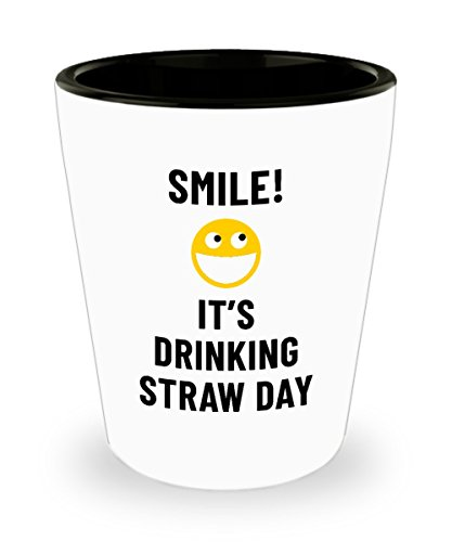 Smile! It's Drinking Straw Day Bar Drinking 1.5oz Shot Glass Weird Holiday Celebration January - Holidays Weird January