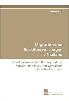 Book Migration und Rücküberweisungen in Thailand: Eine Analyse vor dem Hintergrund des Konsum- und Investitionsverhaltens ländlicher Haushalte (German Edition)
