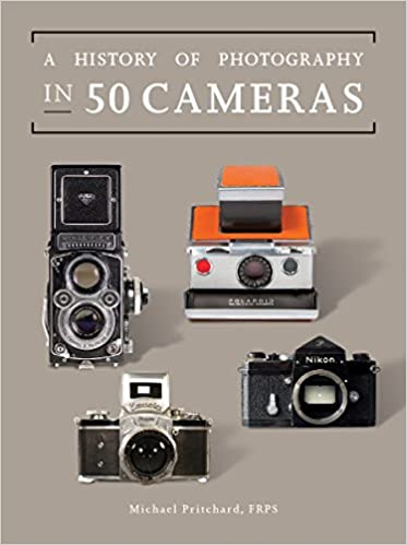 Book A History of Photography in 50 Cameras (Fifty Things That Changed the Course of History)