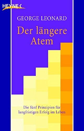 Der längere Atem: Die fünf Prinzipien für langfristigen Erfolg im Leben Taschenbuch – 2. Oktober 2006 George Leonard Manfred Miethe Heyne Verlag 3453700554
