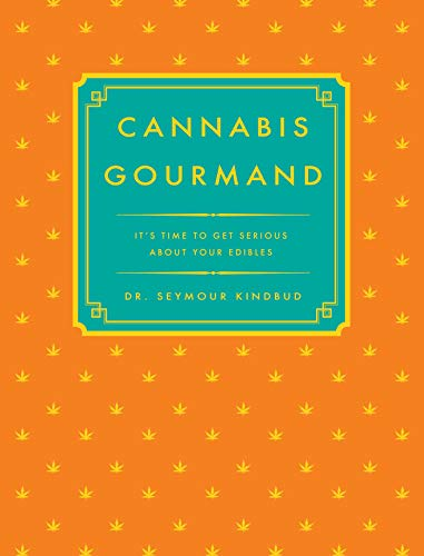 The Cannabis Gourmand by Dr. Seymour Kindbud