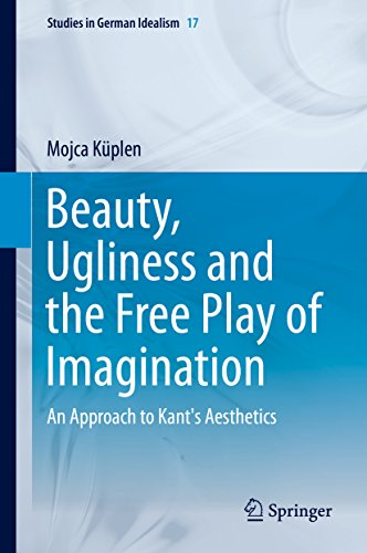 Download Beauty, Ugliness and the Free Play of Imagination: An Approach to Kant's Aesthetics (Studies in German Idealism) Pdf