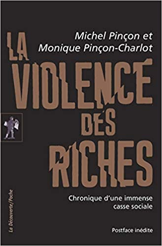 Amazon Fr La Violence Des Riches Pincon Michel Pincon Charlot Monique Pincon Michel Pincon Charlot Monique Livres