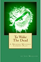 To Wake The Dead: A Murder Mystery Comedy Play Paperback