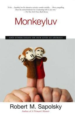 [ Monkeyluv: And Other Essays on Our Lives as Animals[ MONKEYLUV: AND OTHER ESSAYS ON OUR LIVES AS ANIMALS ] By Sapolsky, Robert M. ( Author )Oct-10-2006 Paperback pdf
