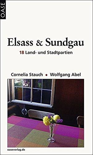 Elsass und Sundgau: 18 Land- und Stadtpartien. Reisehandbuch mit Hinweisen zum Einkehren, Einkaufen und Unterkommen.