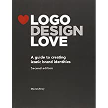 Logo Design Love: A guide to creating iconic brand identities (2nd Edition)
