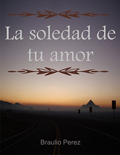 La soledad de tu amor (Spanish Edition)