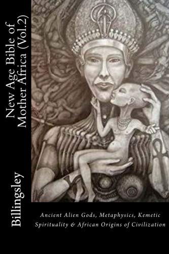 New Age Bible of Mother Africa (Vol.2): Black Consciousness, Ancient Alien Gods, Metaphysics, Kemetic Spirituality & African Origins of Civilization (Volume 2) (African Religion Vol 2)