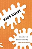 Kids Rule!: Nickelodeon and Consumer Citizenship (Console-ing Passions)