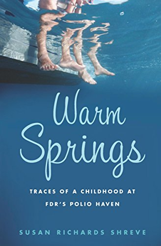 (Warm Springs: Traces of a Childhood at FDR's Polio Haven)