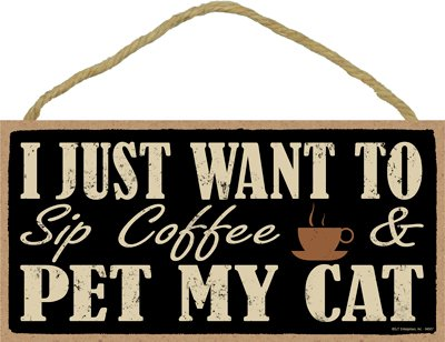 "SJT ENTERPRISES, INC. I just Want to sip Coffee and pet My cat 5"" x 10"" Primitive Wood Plaque (SJT94507)"
