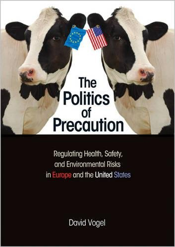 The Politics of Precaution: Regulating Health, Safety, and Environmental Risks in Europe and the United States