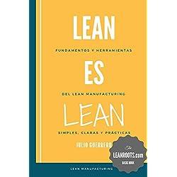 Lean es Lean: Principios y herramientas del Lean Manufacturing simples, claros y practicos