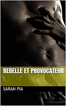 Rebelle et provocateur (Tome 1) (French Edition) by [Pia, Sarah]