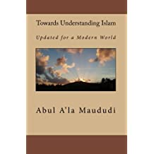 Towards Understanding Islam: Updated for a Modern World by Abul A'la Maududi (2010-01-28)