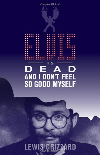 Elvis Is Dead And I Don'T Feel So Good Myself by Lewis Grizzard