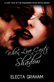 When Love Casts a Shadow (Cassandra Myles Witch Series) by [Graham, Electa ]