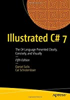 Illustrated C# 7: The C# Language Presented Clearly, Concisely, and Visually, 5th Edition Front Cover