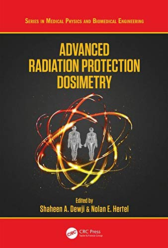 (Advanced Radiation Protection Dosimetry (Series in Medical Physics and Biomedical Engineering))