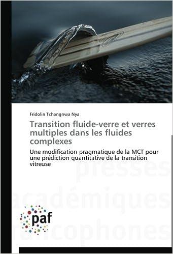 Téléchargement Transition fluide-verre et verres multiples dans les fluides complexes: Une modification pragmatique de la MCT pour une prédiction quantitative de la transition vitreuse epub pdf