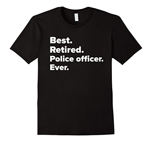 best retired police officer ever funny retirement t shirt - Beste Wohnzimmerzubehor