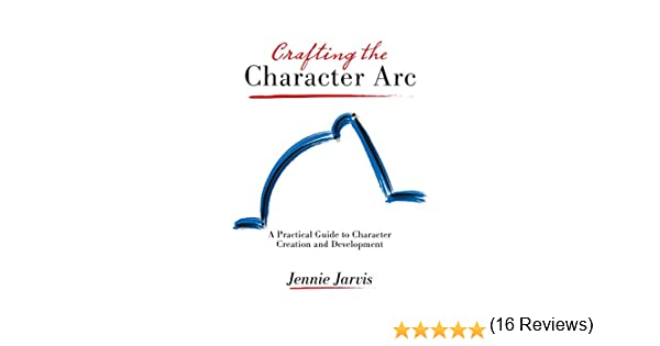 Crafting the Character Arc (English Edition) eBook: Jarvis, Jennie ...