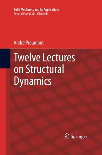 Twelve Lectures on Structural Dynamics (Solid Mechanics and Its Applications) by Andr???? Preumont (2015-05-20)