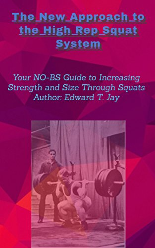 The New Approach to the High Rep Squat System: Your NO-BS Guide to Increasing Strength and Size Through Squats (N0-BS Training Book 1)