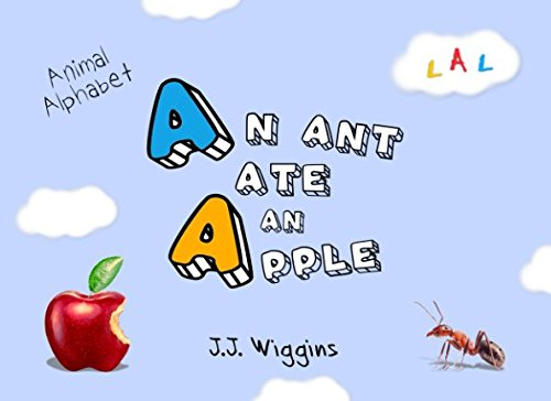 An Ant Ate An Apple: Animal Alphabet (Beginner Readers) (Volume 1)