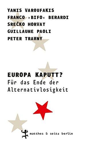 Europa kaputt?: Für das Ende der Alternativlosigkeit