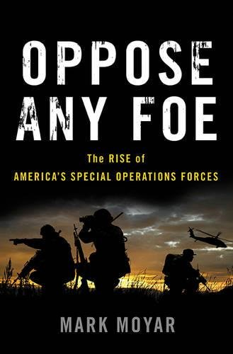 Oppose Any Foe: The Rise of America's Special Operations Forces cover