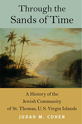 Through the Sands of Time: A History of the Jewish Community of St. Thomas, U.S. Virgin Islands (Brandeis Series in American Jewish History, Culture, and Life)