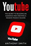 Youtube: The Secret to Building an Audience and Creating a Massive Passive Income