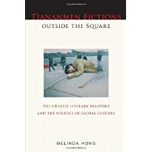 Tiananmen Fictions outside the Square: The Chinese Literary Diaspora and the Politics of Global Culture (Asian American History & Cultu)