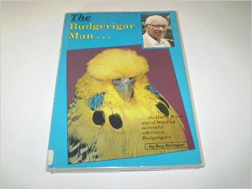 Budgerigar Man   : Harry Bryan Way of Breeding Successful Exhibition