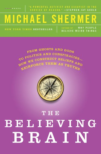 The-Believing-Brain-From-Ghosts-and-Gods-to-Politics-and-Conspiracies-How-We-Construct-Beliefs-and-Reinforce-Them-as-Truths