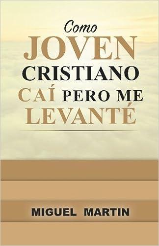 Como Joven Cristiano Cai Pero Me Levante (Spanish Edition): Miguel Eliseo Martin: 9780692360354: Amazon.com: Books