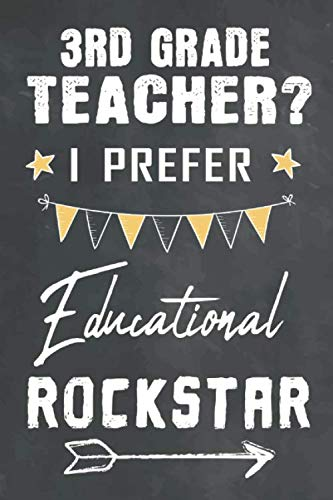 3rd Grade Teacher I Prefer Educational Rockstar: Journal Notebook 108 Pages 6 x 9 Lined Writing Paper School Appreciation Day Gift for Teacher from ... Gift (Cute Teacher Appreciation ()