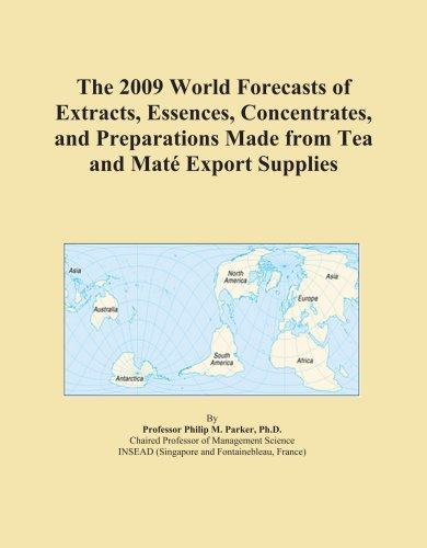 The 2009 World Forecasts of Extracts, Essences, Concentrates, and Preparations